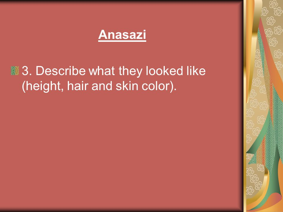 Anasazi 3. Describe what they looked like (height, hair and skin color).