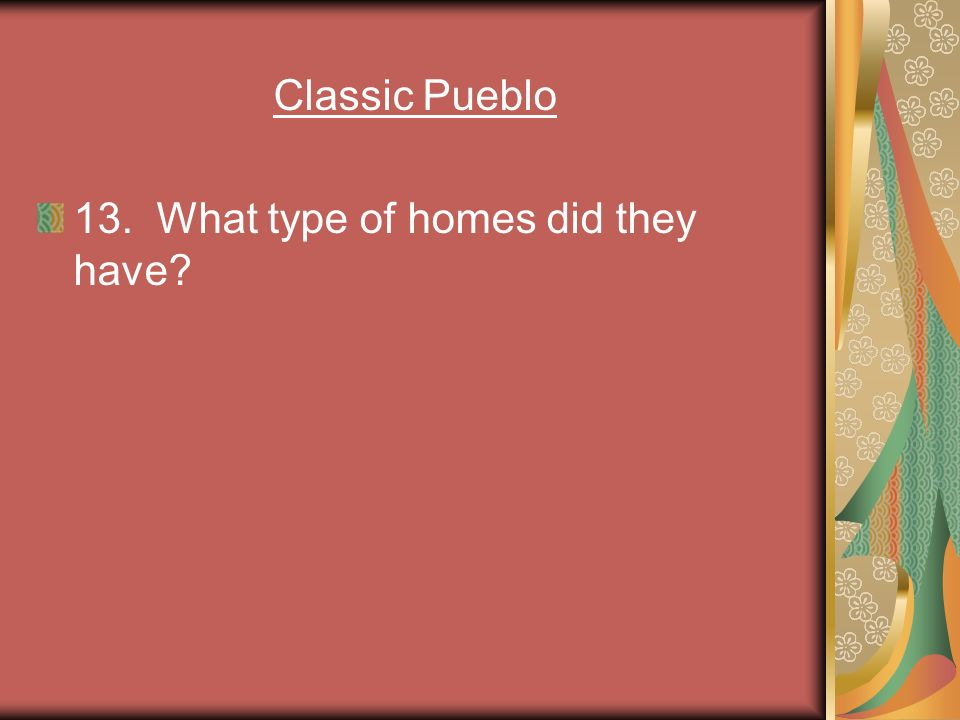 Classic Pueblo 13. What type of homes did they have
