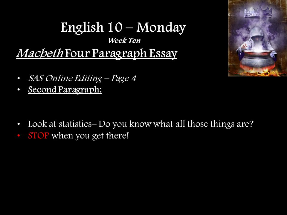 Macbeth Four Paragraph Essay SAS Online Editing – Page 4 Second Paragraph: Look at statistics– Do you know what all those things are.