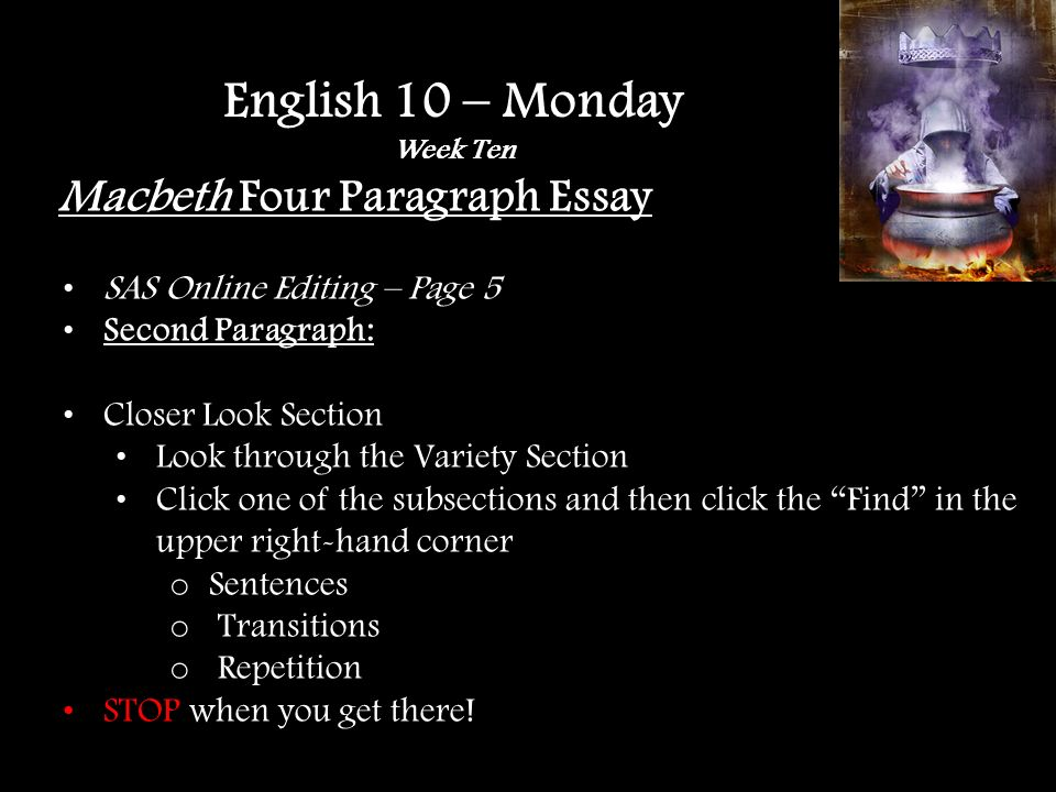 Macbeth Four Paragraph Essay SAS Online Editing – Page 5 Second Paragraph: Closer Look Section Look through the Variety Section Click one of the subsections and then click the Find in the upper right-hand corner o Sentences o Transitions o Repetition STOP when you get there.