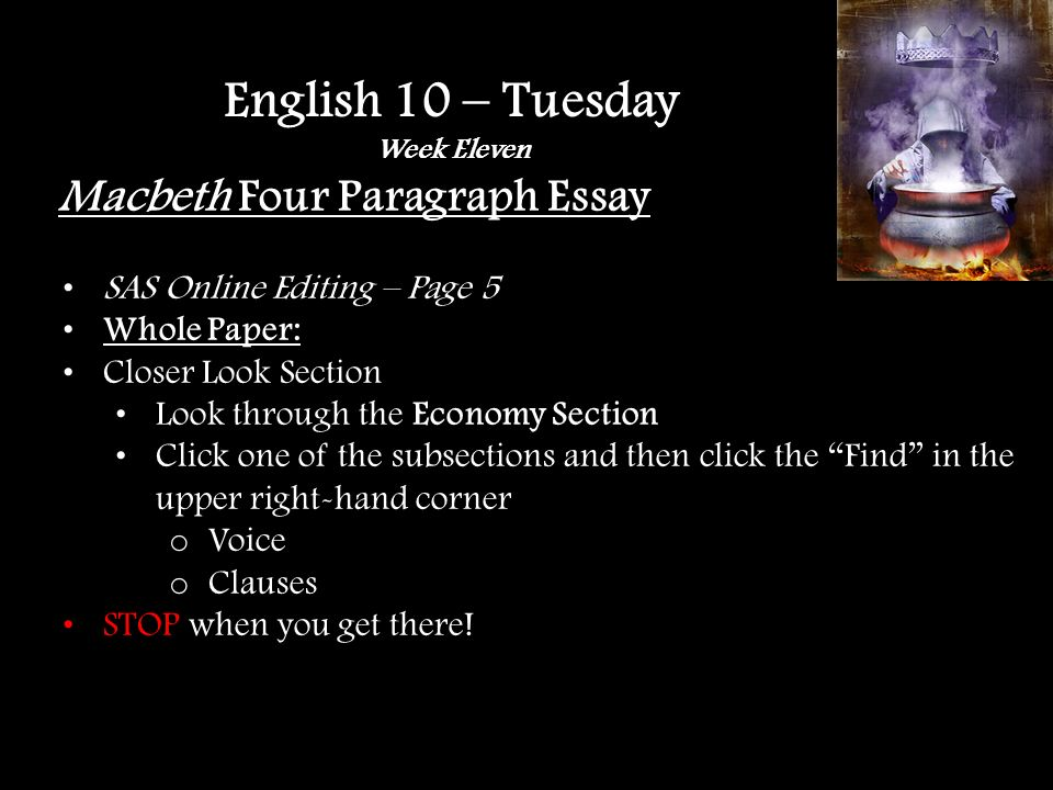 Macbeth Four Paragraph Essay SAS Online Editing – Page 5 Whole Paper: Closer Look Section Look through the Economy Section Click one of the subsections and then click the Find in the upper right-hand corner o Voice o Clauses STOP when you get there.
