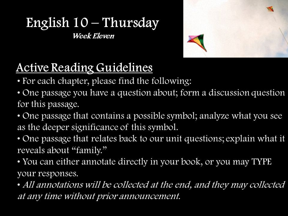 English 10 – Thursday Week Eleven Active Reading Guidelines For each chapter, please find the following: One passage you have a question about; form a discussion question for this passage.