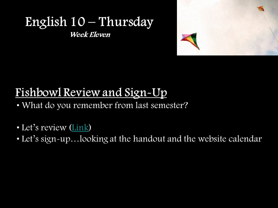 English 10 – Thursday Week Eleven Fishbowl Review and Sign-Up What do you remember from last semester.