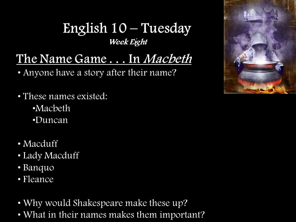 The Name Game... In Macbeth Anyone have a story after their name.