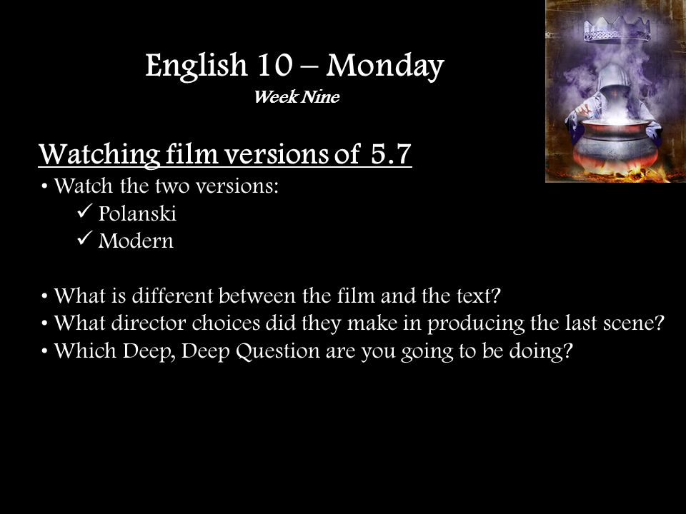 Watching film versions of 5.7 Watch the two versions: Polanski Modern What is different between the film and the text.