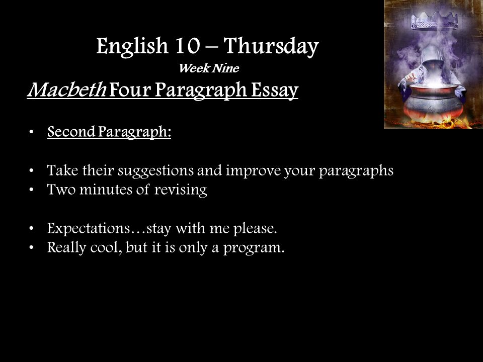 Macbeth Four Paragraph Essay Second Paragraph: Take their suggestions and improve your paragraphs Two minutes of revising Expectations…stay with me please.