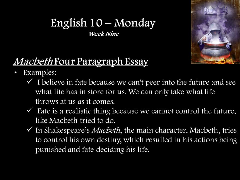 Macbeth Four Paragraph Essay Examples: I believe in fate because we can t peer into the future and see what life has in store for us.