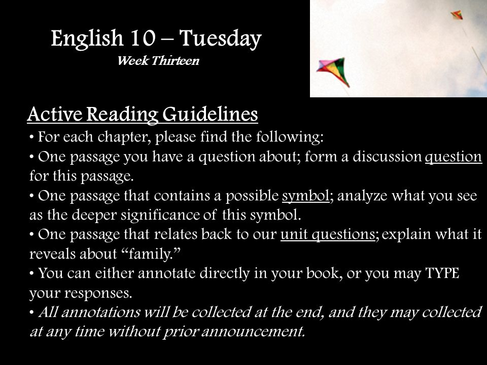 English 10 – Tuesday Week Thirteen Active Reading Guidelines For each chapter, please find the following: One passage you have a question about; form a discussion question for this passage.