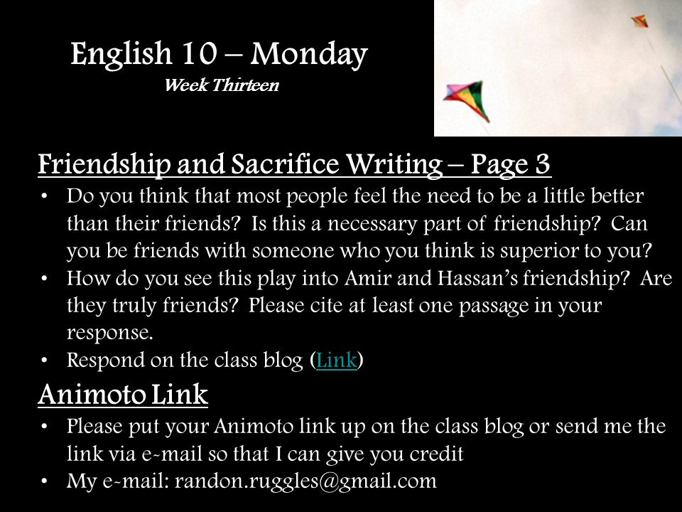English 10 – Monday Week Thirteen Friendship and Sacrifice Writing – Page 3 Do you think that most people feel the need to be a little better than their friends.