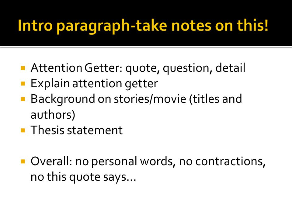Attention Getter: quote, question, detail Explain attention getter Background on stories/movie (titles and authors) Thesis statement Overall: no personal words, no contractions, no this quote says…