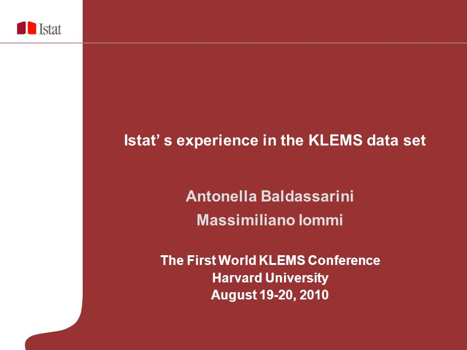 Antonella Baldassarini Massimiliano Iommi The First World KLEMS Conference Harvard University August 19-20, 2010 Istat s experience in the KLEMS data set