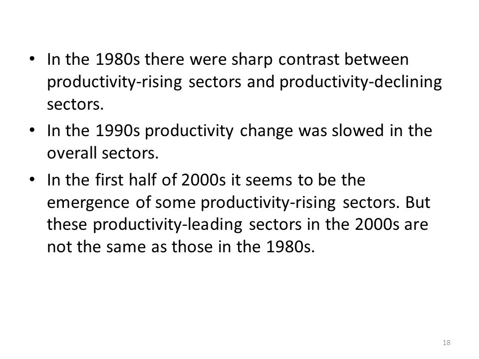 18 In the 1980s there were sharp contrast between productivity-rising sectors and productivity-declining sectors.