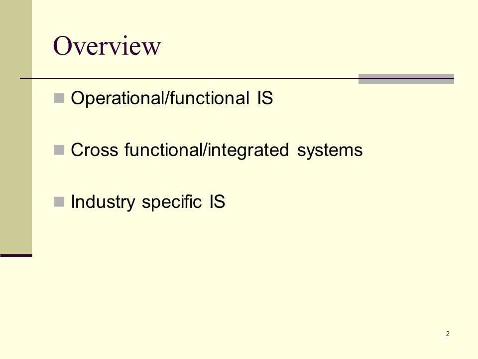 2 Overview Operational/functional IS Cross functional/integrated systems Industry specific IS