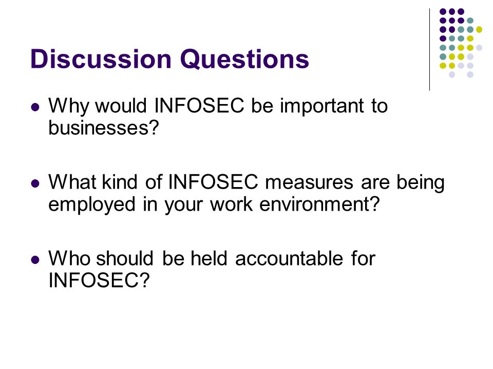 Discussion Questions Why would INFOSEC be important to businesses.
