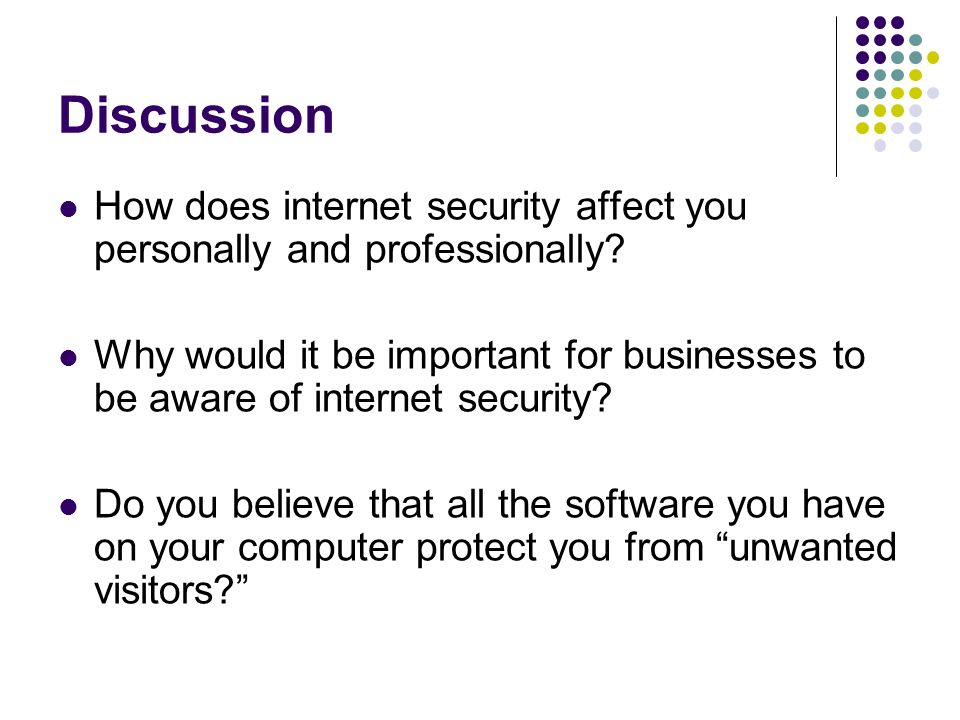 Discussion How does internet security affect you personally and professionally.