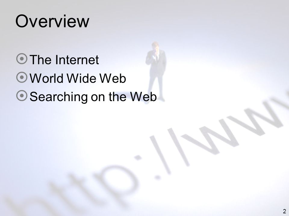 2 Overview The Internet World Wide Web Searching on the Web