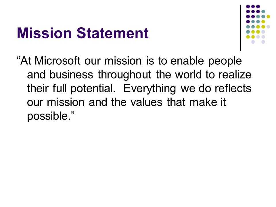 Mission Statement At Microsoft our mission is to enable people and business throughout the world to realize their full potential.