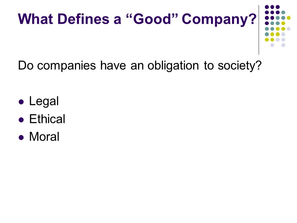 What Defines a Good Company Do companies have an obligation to society Legal Ethical Moral