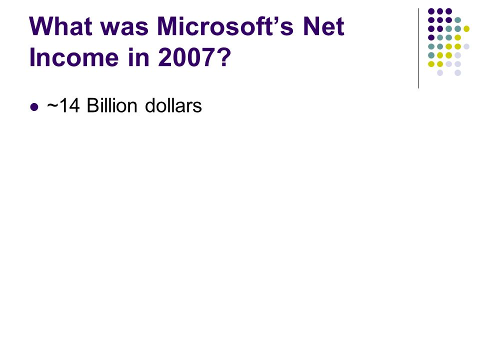 What was Microsofts Net Income in 2007 ~14 Billion dollars