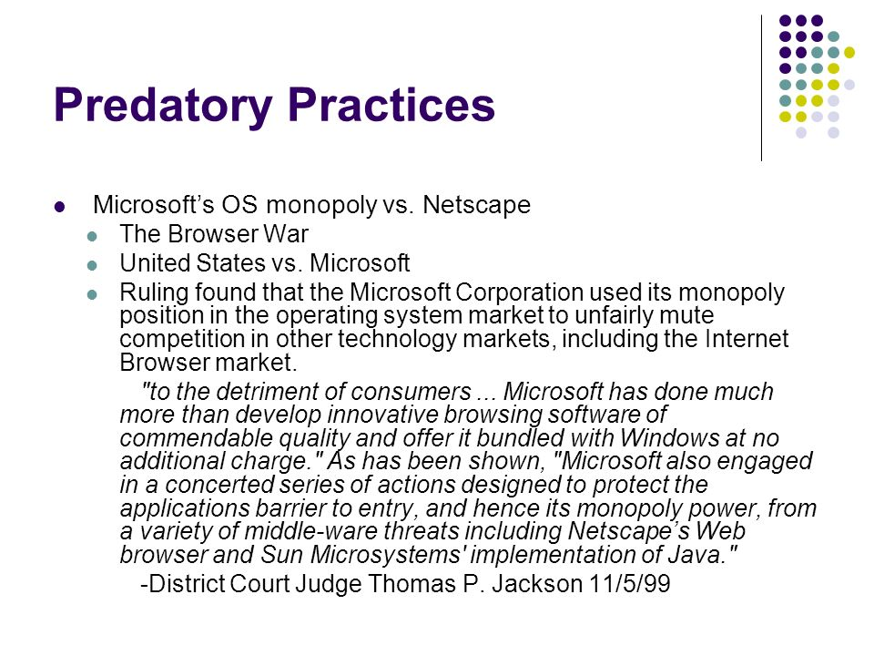 Predatory Practices Microsofts OS monopoly vs. Netscape The Browser War United States vs.