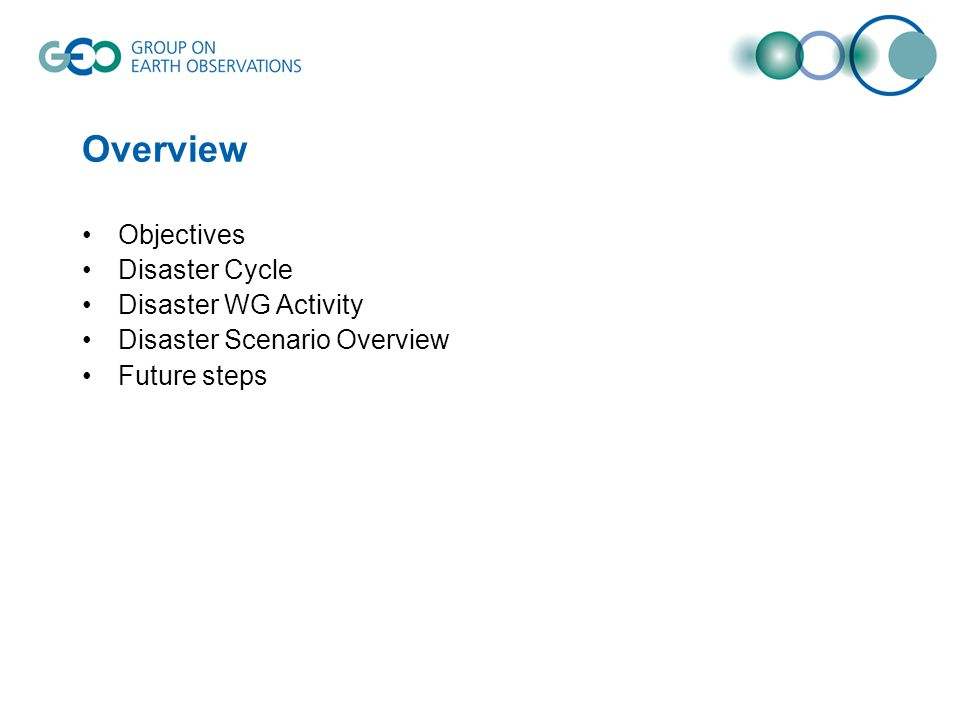 Overview Objectives Disaster Cycle Disaster WG Activity Disaster Scenario Overview Future steps