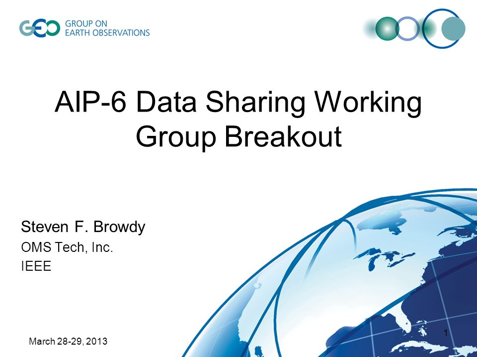 March 28-29, 2013 1 AIP-6 Data Sharing Working Group Breakout Steven F. Browdy OMS Tech, Inc. IEEE