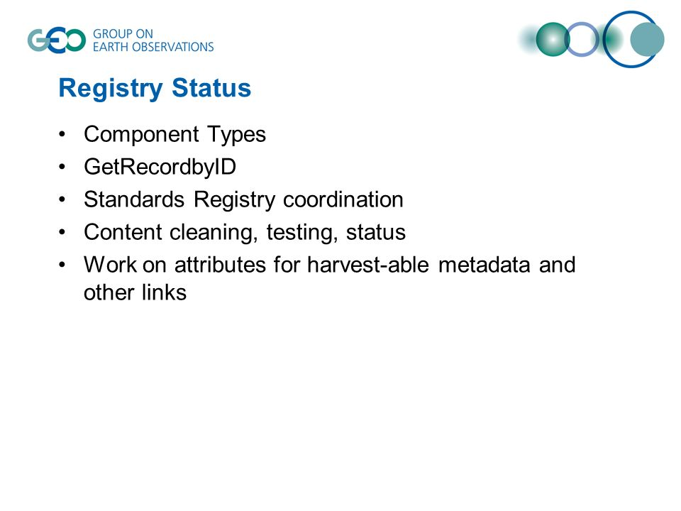 Registry Status Component Types GetRecordbyID Standards Registry coordination Content cleaning, testing, status Work on attributes for harvest-able metadata and other links