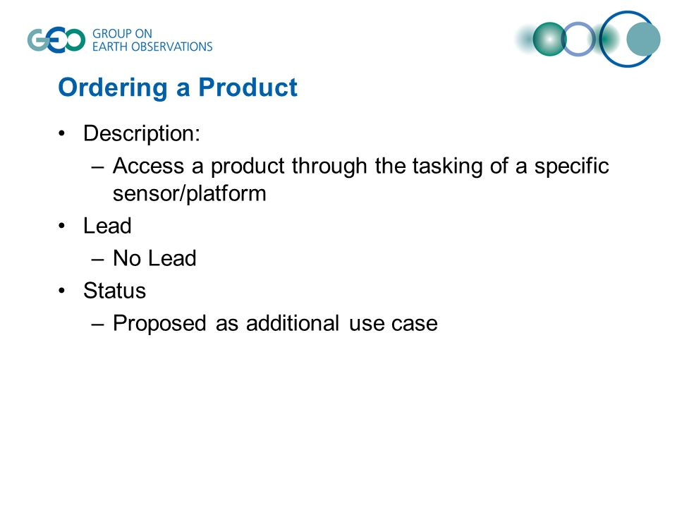 Ordering a Product Description: –Access a product through the tasking of a specific sensor/platform Lead –No Lead Status –Proposed as additional use case