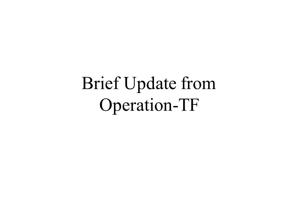Brief Update from Operation-TF