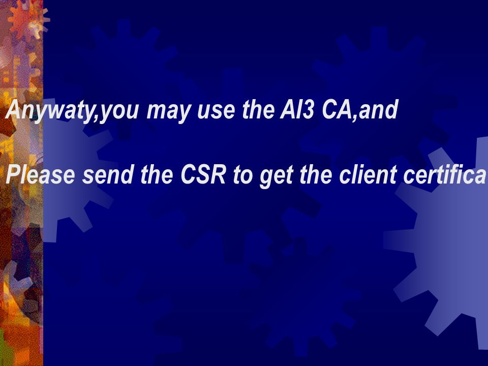 Anywaty,you may use the AI3 CA,and Please send the CSR to get the client certificate.