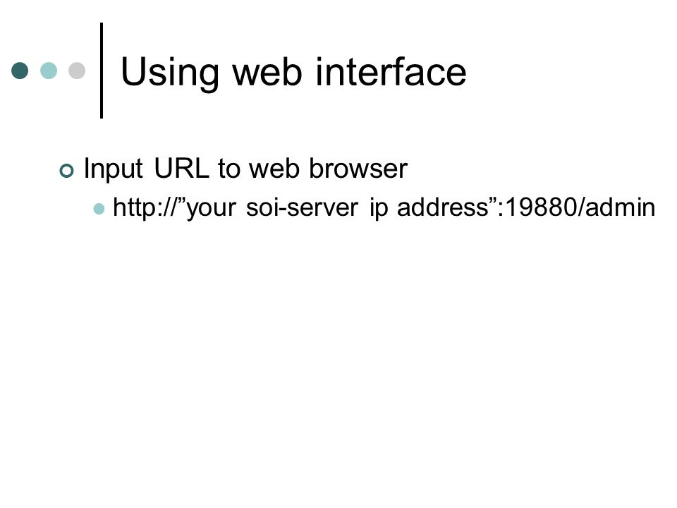 Using web interface Input URL to web browser http://your soi-server ip address:19880/admin