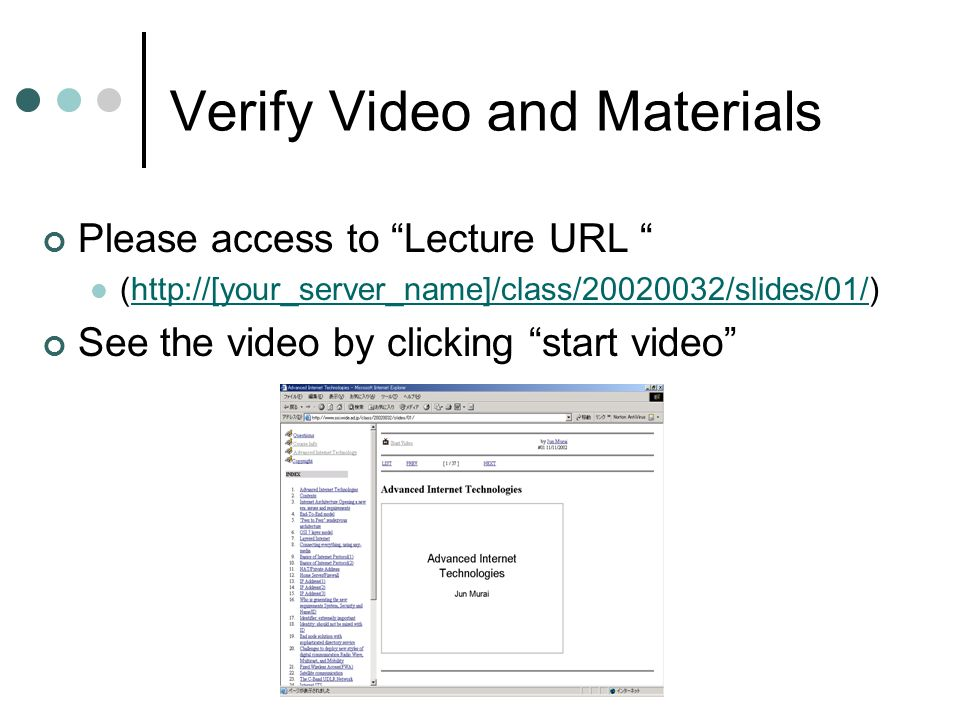 Verify Video and Materials Please access to Lecture URL (http://[your_server_name]/class/20020032/slides/01/)http://[your_server_name]/class/20020032/slides/01/ See the video by clicking start video