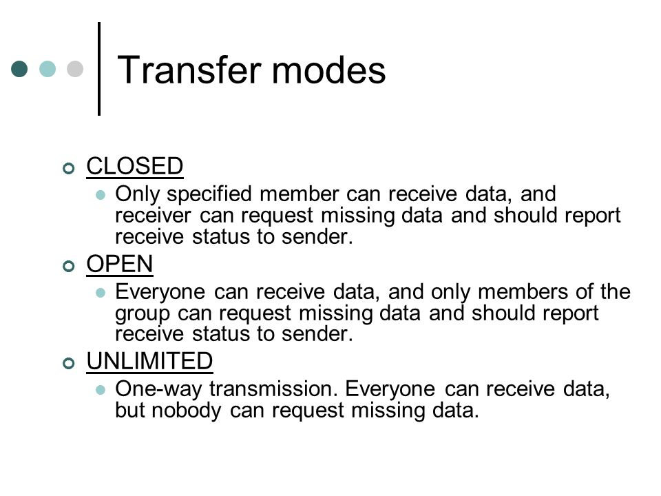 Transfer modes CLOSED Only specified member can receive data, and receiver can request missing data and should report receive status to sender.