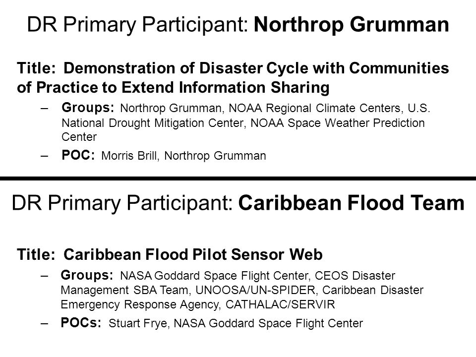 DR Primary Participant: Northrop Grumman Title: Demonstration of Disaster Cycle with Communities of Practice to Extend Information Sharing –Groups: Northrop Grumman, NOAA Regional Climate Centers, U.S.