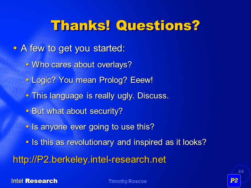 Timothy Roscoe Intel Research 44 Thanks. Questions.