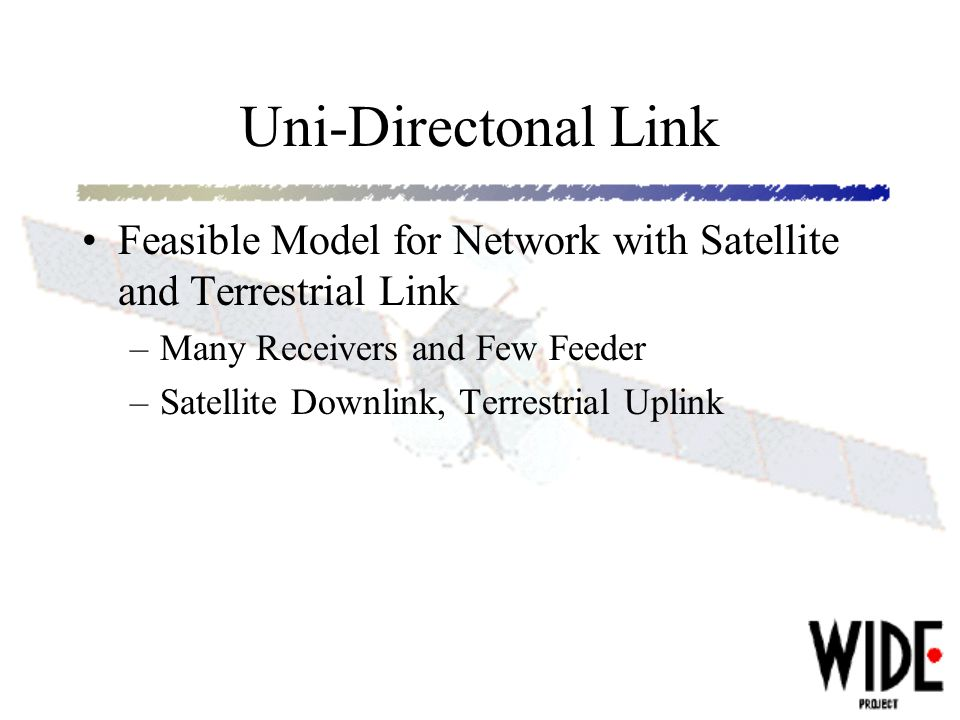Uni-Directonal Link Feasible Model for Network with Satellite and Terrestrial Link –Many Receivers and Few Feeder –Satellite Downlink, Terrestrial Uplink