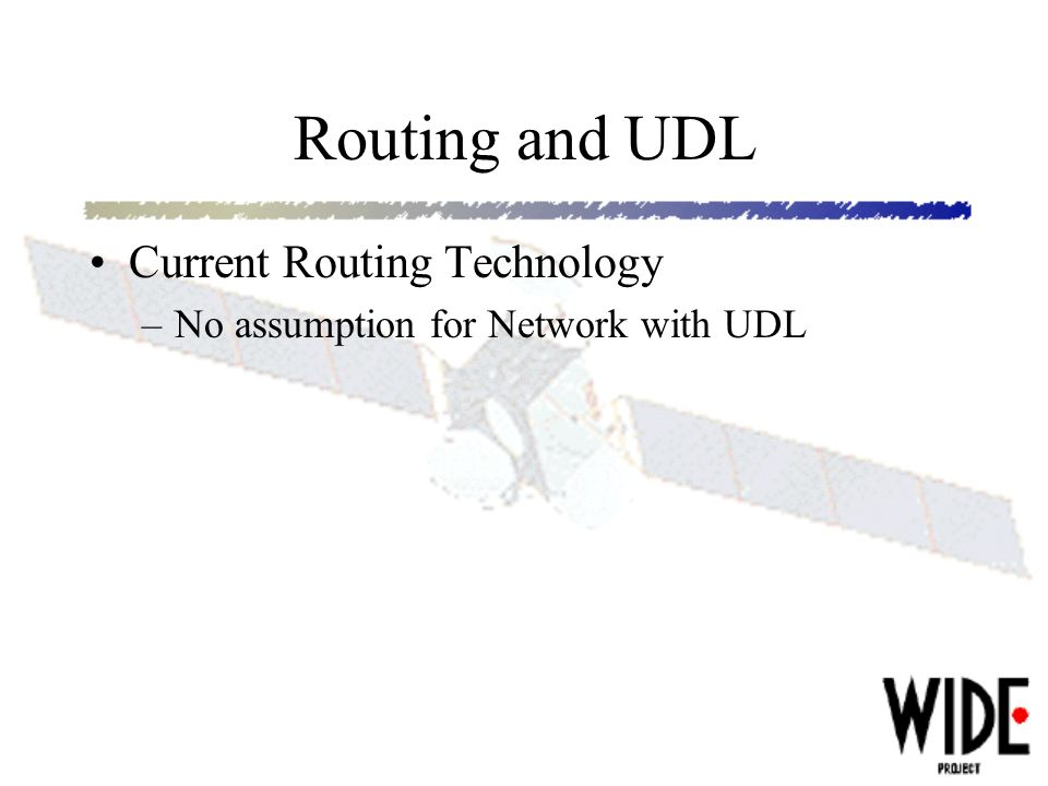 Routing and UDL Current Routing Technology –No assumption for Network with UDL