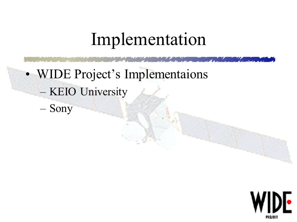 Implementation WIDE Projects Implementaions –KEIO University –Sony