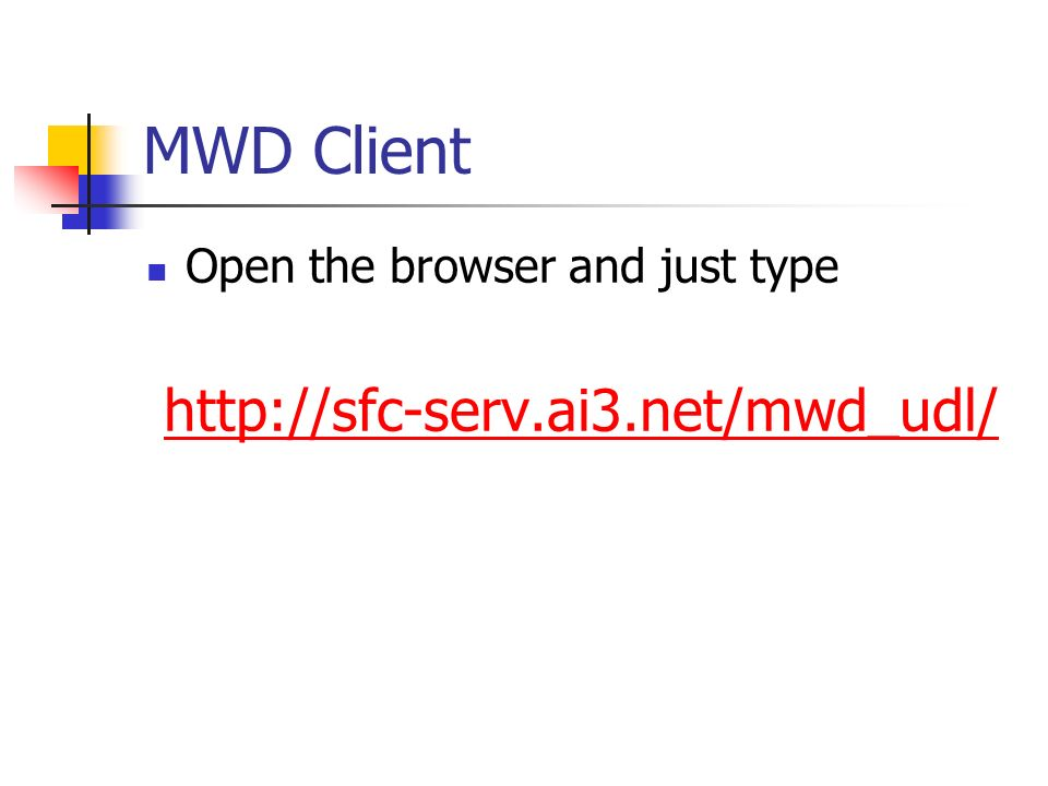 MWD Client Open the browser and just type http://sfc-serv.ai3.net/mwd_udl/