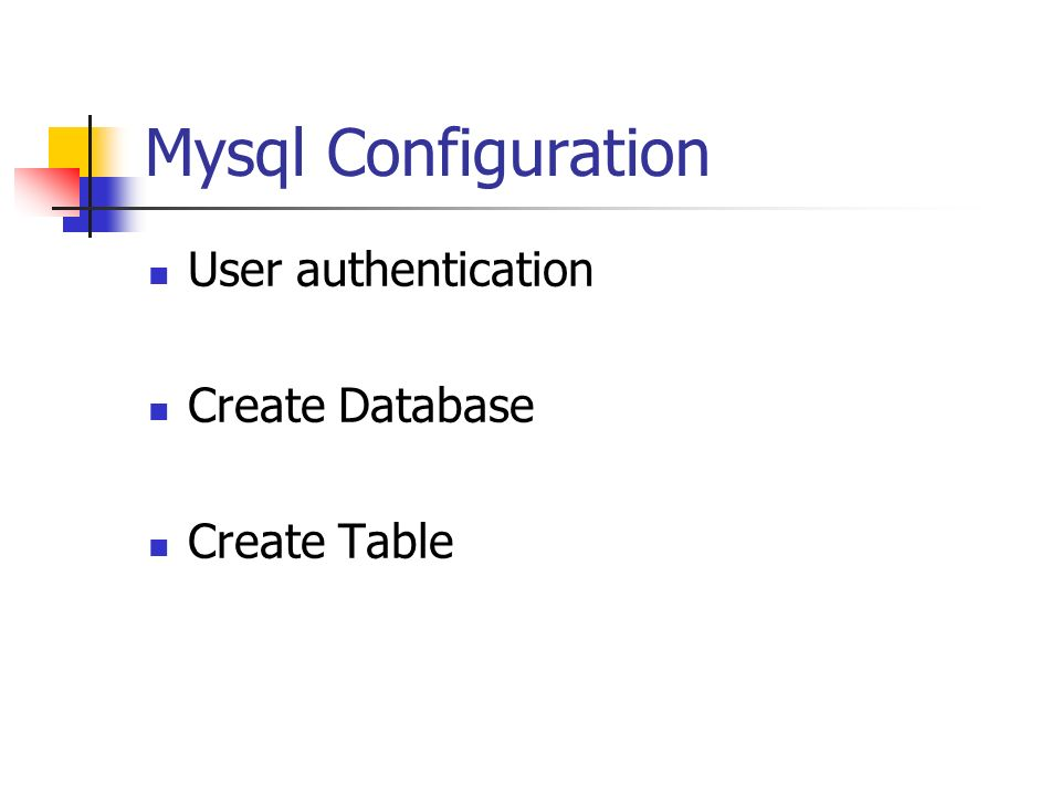 Mysql Configuration User authentication Create Database Create Table