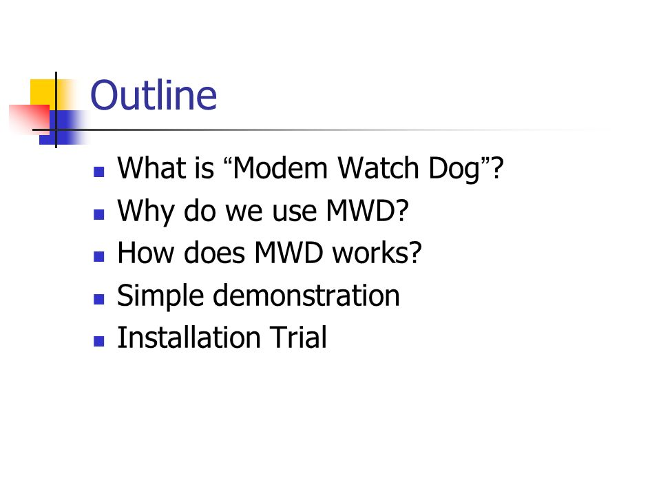 Outline What is Modem Watch Dog . Why do we use MWD.