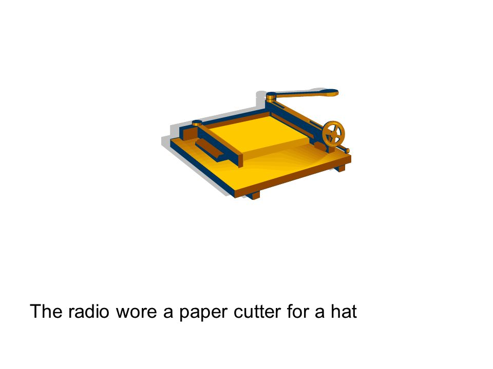 The radio wore a paper cutter for a hat