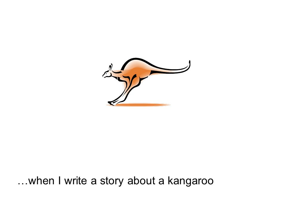 …when I write a story about a kangaroo