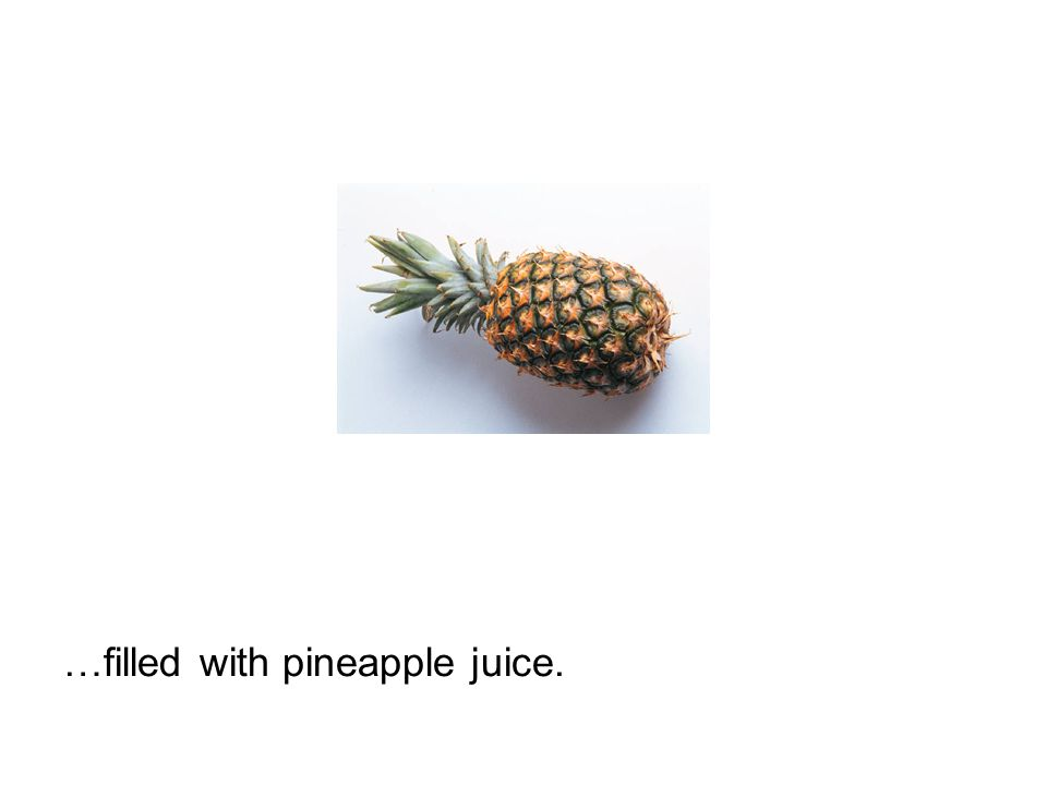 …filled with pineapple juice.