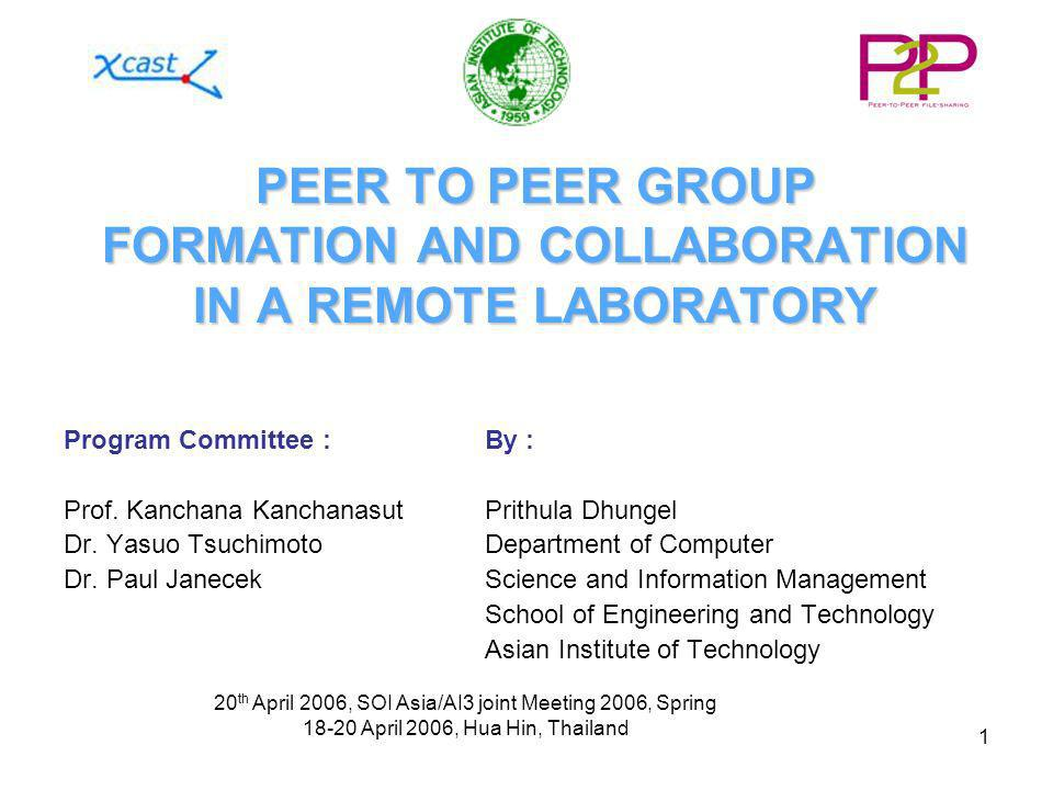 1 PEER TO PEER GROUP FORMATION AND COLLABORATION IN A REMOTE LABORATORY Program Committee : By : Prof.
