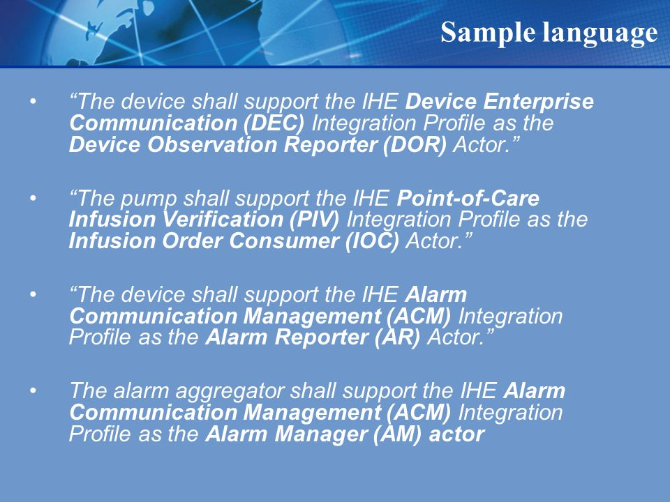 Sample language The device shall support the IHE Device Enterprise Communication (DEC) Integration Profile as the Device Observation Reporter (DOR) Actor.