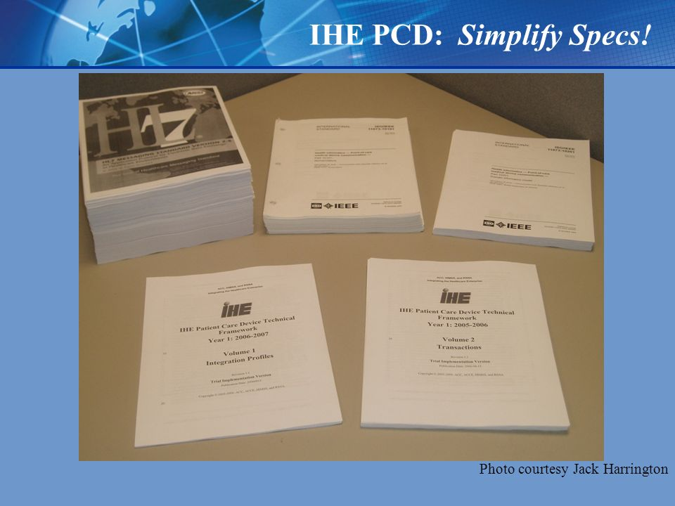 IHE PCD: Simplify Specs! Photo courtesy Jack Harrington