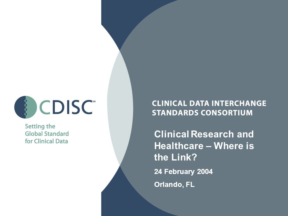Clinical Research and Healthcare – Where is the Link 24 February 2004 Orlando, FL