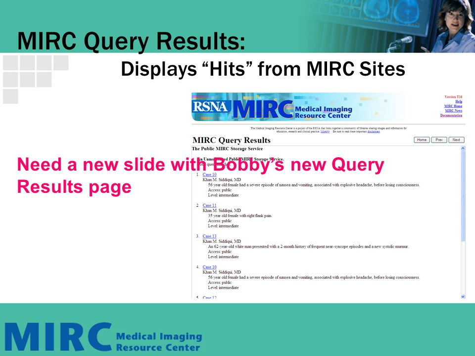 MIRC Query Results: Displays Hits from MIRC Sites Need a new slide with Bobbys new Query Results page