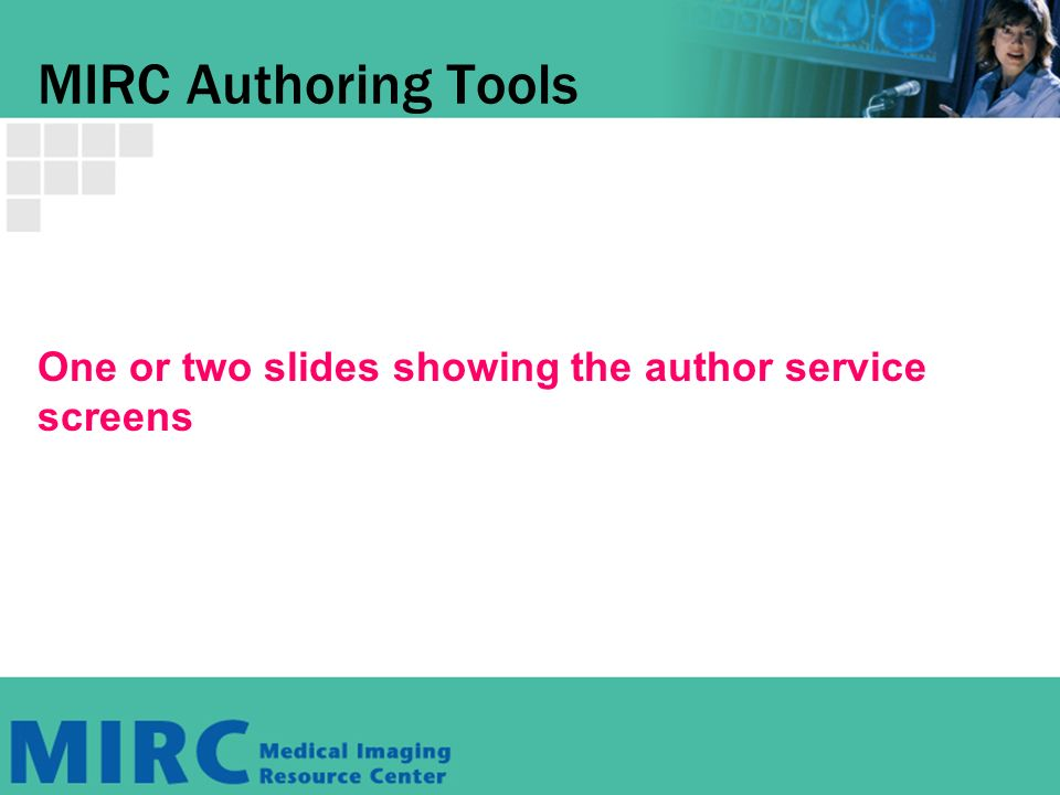 MIRC Authoring Tools One or two slides showing the author service screens